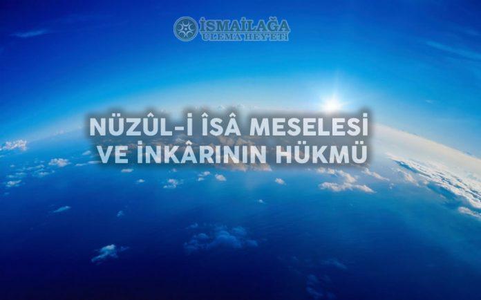 Nuzûl-i Îsâ Meselesi ve İnkârının Hükmü